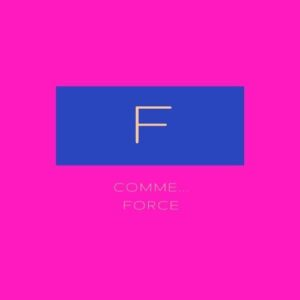 F comme... Force