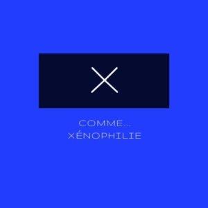 X comme... Xénophilie