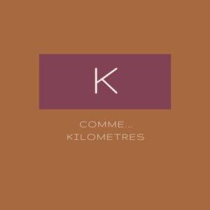 K comme... Kilomètres